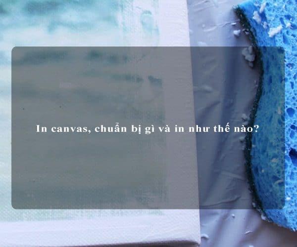 In canvas, chuẩn bị gì và in như thế nào? 5