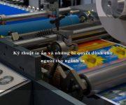 Kỹ thuật in ấn và những bí quyết dành cho người thợ ngành in