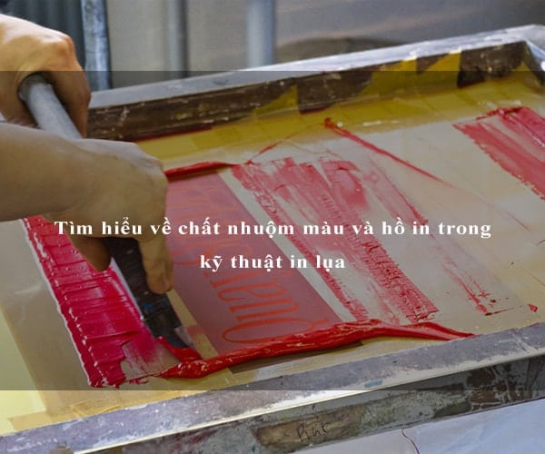 Tìm hiểu về chất nhuộm màu và hồ in trong kỹ thuật in lụa